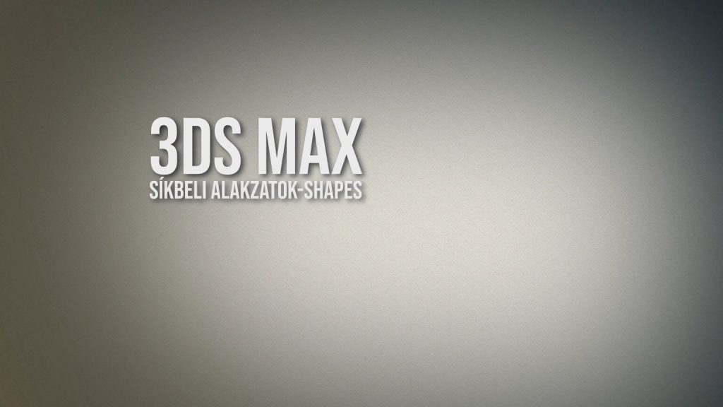 3ds Max - síkbeli alakzatok, shapes