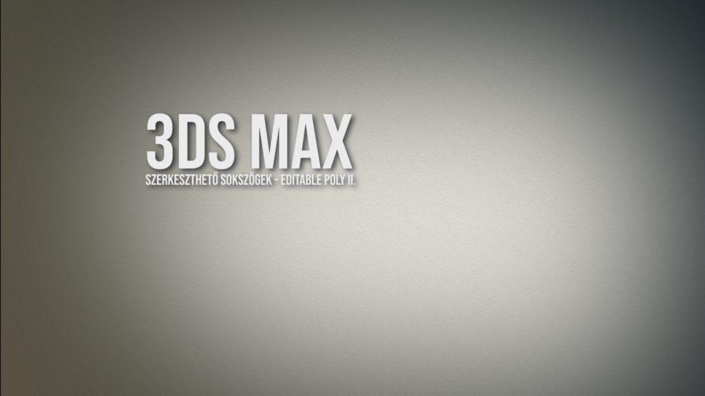 3ds Max – szerkeszthető sokszögek, editable poly II.