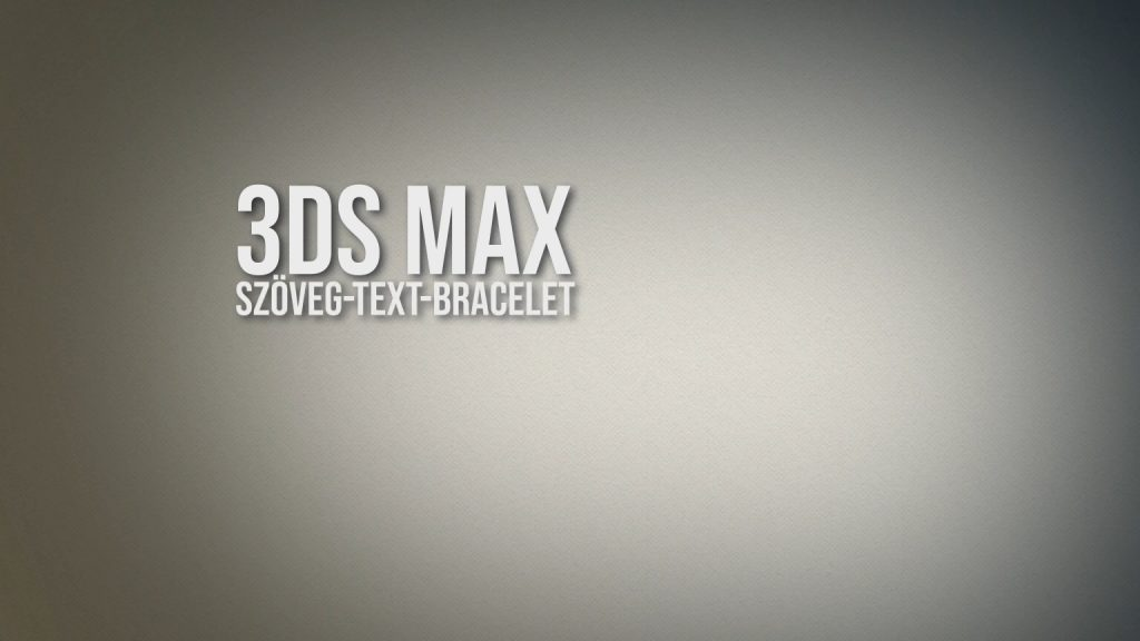 3ds Max - szöveg, text, bracelet