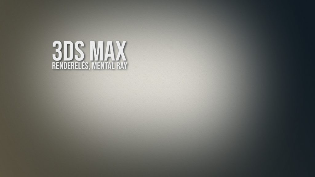 3ds Max – renderelés, mental ray