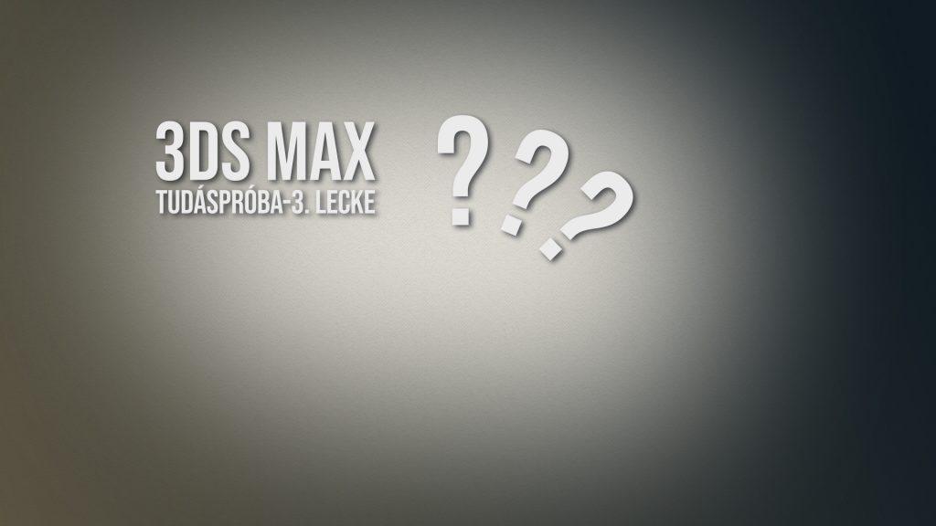 3ds max tudáspróba-3. lecke